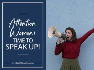 Attention: WOMEN! Time to SPEAK UP!