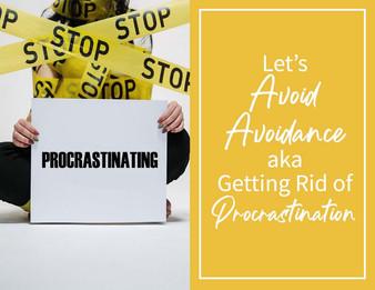 Let's Avoid Avoidance aka Getting Rid of Procrastination