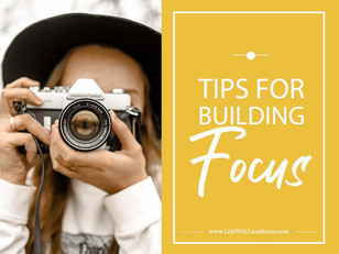 Tips for Building Focus
