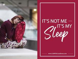 It's not me -- it's my sleep!