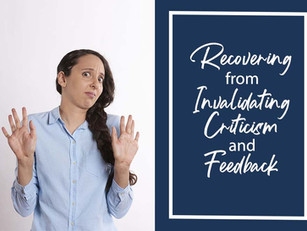 Recovering from Invalidating Criticism and Feedback