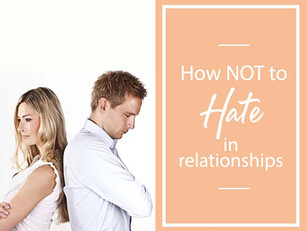 How to NOT Hate in your Relationships