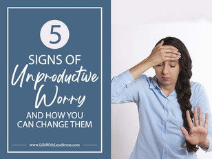 Five Signs of Unproductive Worry [and How You Can Change Them]