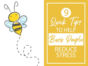 9 Quick Tips to Help Busy People Reduce Stress