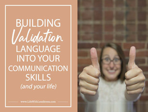 Building Validation Language Into Your Communication Skills [and Your Life]