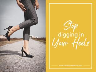 Stop Digging in Your Heels