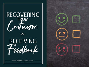 Recovering from Criticism Vs. Receiving Feedback