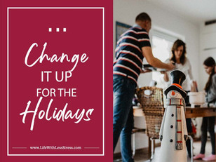 Ready to Change it up for the Holidays?