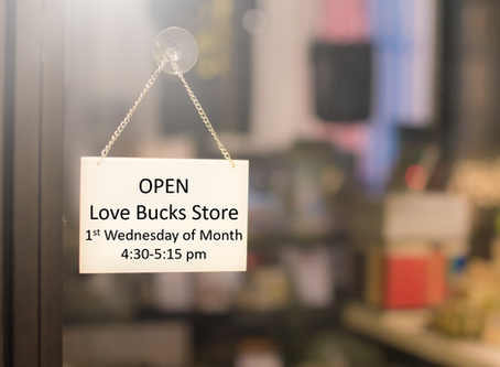 Have you earned Love Bucks?  The store is temporarily closed but will be open again soon!