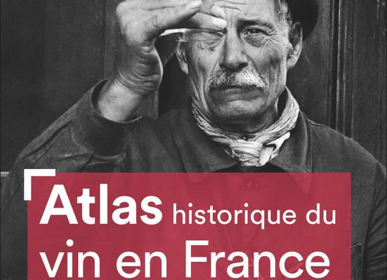ATLAS HISTORIQUE DU VIN EN FRANCE, DE L'ANTIQUITE A NOS JOURS