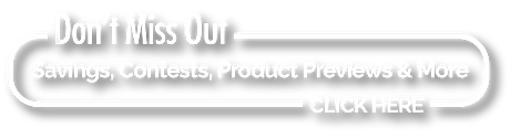 Savings, Contests, Product Previews & More