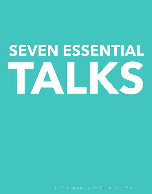SEVEN ESSENTIAL TALKS