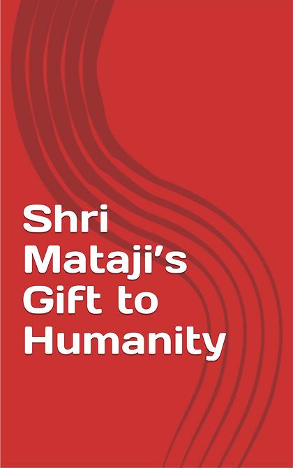 SHRI MATAJI'S GIFT TO HUMANITY