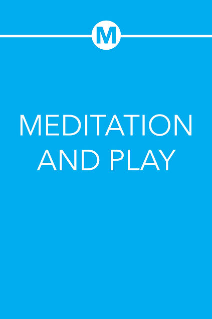 MEDITATION AND PLAY
