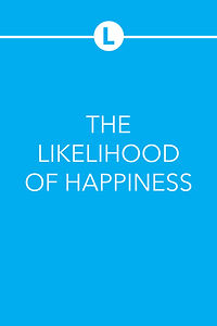 THE LIKELIHOOD OF HAPPINESS