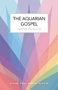 THE AQUARIAN GOSPEL PART THREE