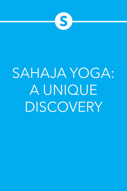 SAHAJA YOGA: A UNIQUE DISCOVERY