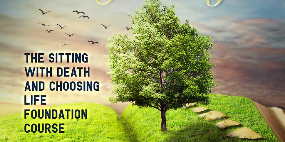 Sitting With Death, Choosing Life Foundation Course: Transforming Grief & Loss