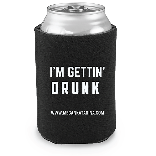 "Official Megan Katarina ""I'm Gettin' Drunk"" Koozie"