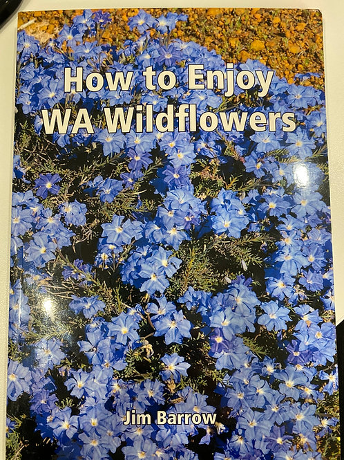 How to Enjoy WA Wildflowers - Jim Barrow