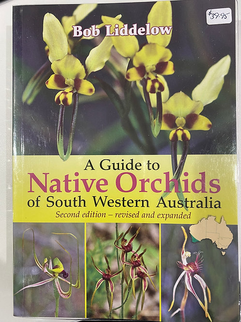 A Native Guide to Orchids of South Western Australia - Bob Liddelow