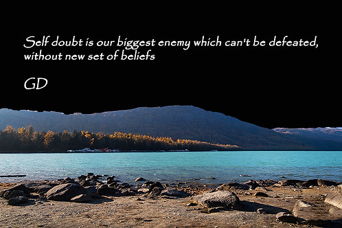 Self doubt is our biggest enemy which ca