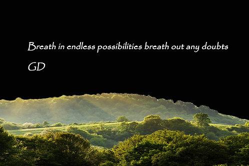 Breath in endless possibilities breath
