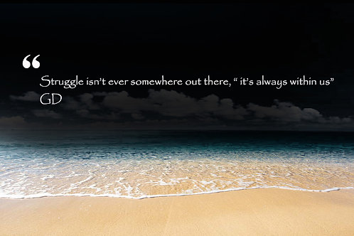 "Struggle isn't ever somewhere out there, "" it's always within us"""