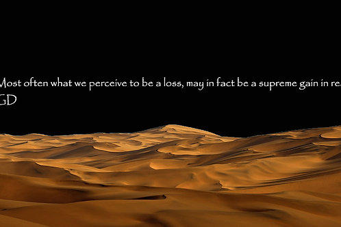 Most often what we perceive to be a loss, may in fact be a supreme gain in reali