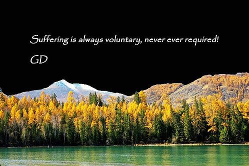 Suffering is always voluntary, never eve