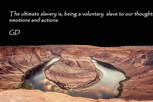 The ultimate slavery is, being a volunta