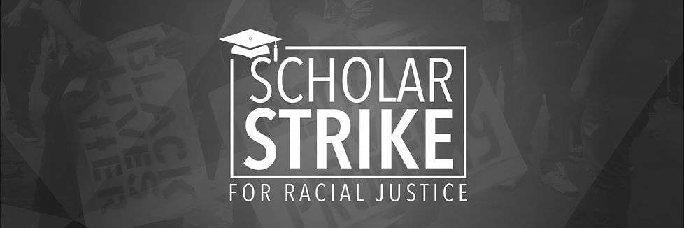 "Image: Scholar Strike logo. Rectangular box with the word ""Scholar"" in a skinny typeface stacked on top of the word ""Strike"" in bold typface, enclosed in a rectangular box, with the words ""for racial justice"" beneath the box."" There is a graduation cap in the top left corner of the box."