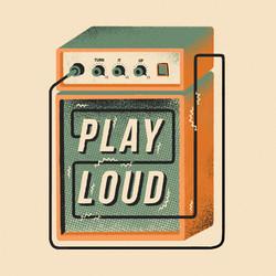 PLAY LOUD!