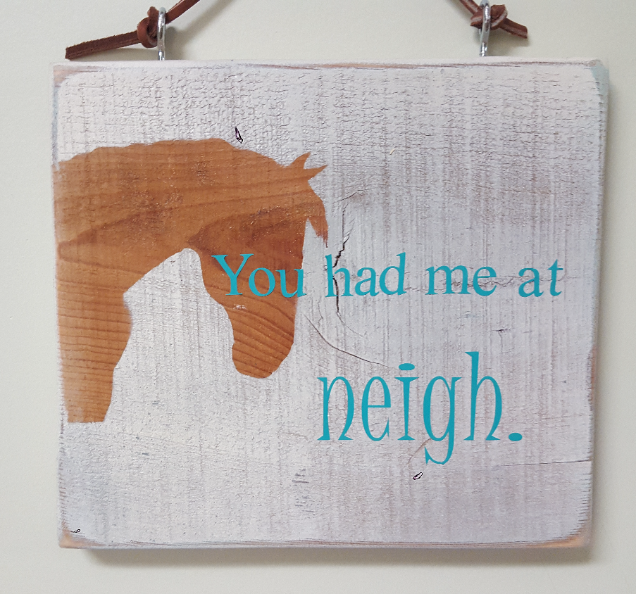 You had me at neigh Horse Sign