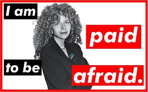 Barbara Kruger; UCLA: I am paid to be afraid.