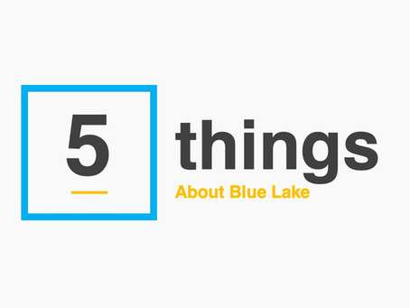 5 Things We'd Like to Share with You about Blue Lake