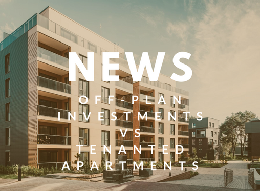 Off-plan Investments vs Tenanted Apartments