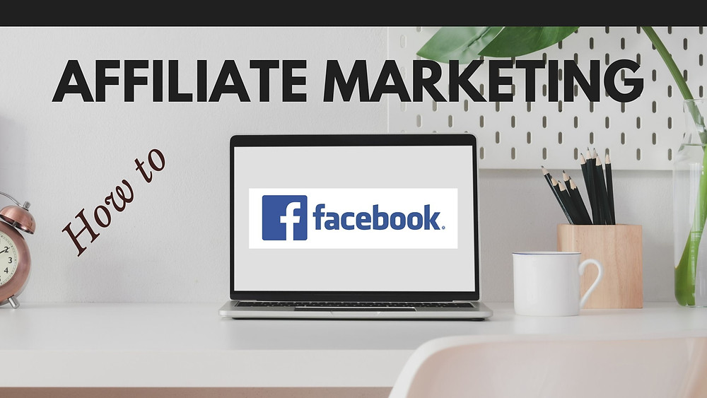 How to use Facebook for affiliate marketing