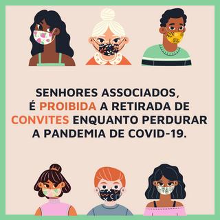 Senhores associados, é proibida PROIBIDA A RETIRADA DE CONVITES, ENQUANTO PERDURAR A PANDE