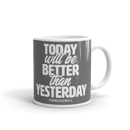 Grey glossy mug with a quote 'Tooday Will Be Better Than Yesterday'