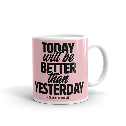 Light pink glossy mug with a quote 'Tooday Will Be Better Than Yesterday'