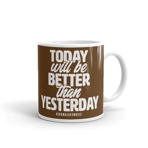 Brown glossy mug with a quote 'Tooday Will Be Better Than Yesterday'