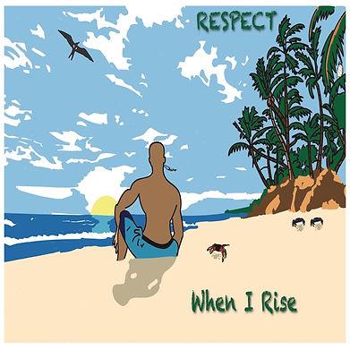Respect - When I Rise .jpg