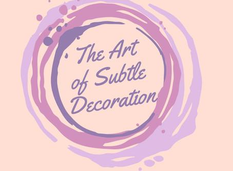 The Art of Subtle Decoration