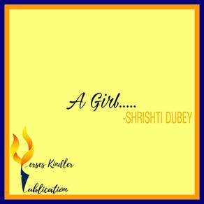 """A GIRL"" - SHRISHTI DUBEY"
