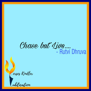 CHASE BUT LIVE - RUTVI DHRUVA