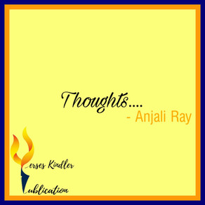""" THOUGHTS ""  - ANJALI RAY"
