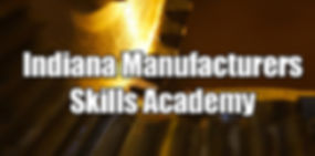 Indiana Manufacturers Skills Academy