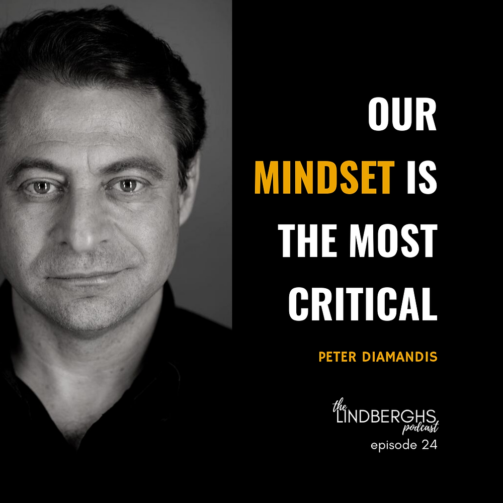 Peter Diamandis. Our mindset is the most critical.