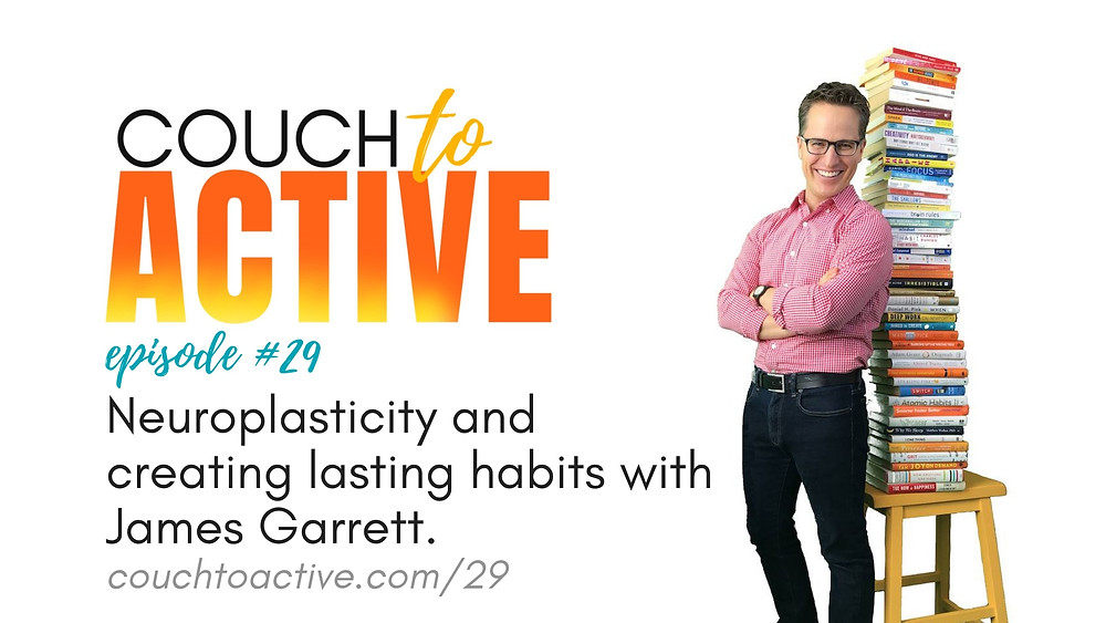 Neuroplasticity and creating lasting habits with James Garrett